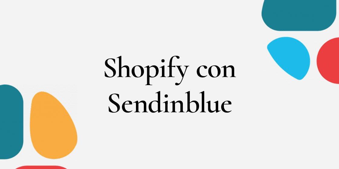Aumenta le vendite del tuo e-Commerce Shopify con Sendinblue