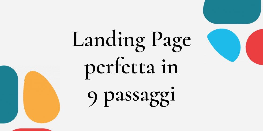 Come creare la landing page perfetta in 9 passaggi